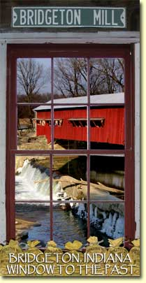 The Bridgeton Mill and Covered Bridge. Bridgeton, Indiana Window to the Past.